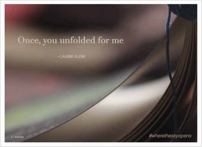 once, you unfolded for me